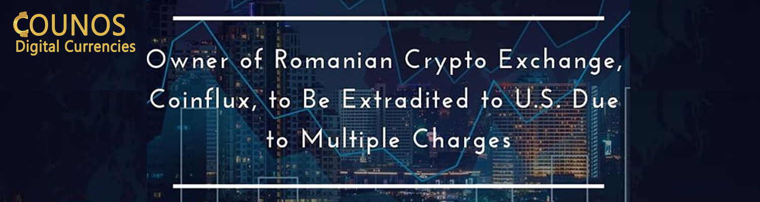 Owner of Romanian Crypto Exchange, Coinflux, to Be Extradited to U.S. Due to Multiple Charges